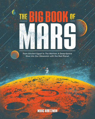 Image for BIG BOOK OF MARS: FROM ANCIENT EGYPT TO THE MARTIAN, A DEEP-SPACE DIVE INTO OUR OBSESSION WITH THE R
