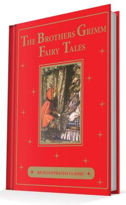 The Brothers Grimm Fairy Tales: An Illustrated Classic, Jacob and Wilhelm Grimm