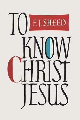 To Know Christ Jesus, Sheed, Frank