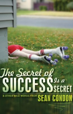 The Secret of Success is a Secet : And Other Wise Words from Sean Condon, Condon, Sean