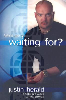 What are You Waiting For?: If Nothing Changes, Nothing Changes [used book], Justin Herald