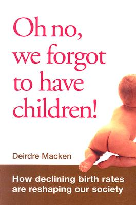 Image for Oh No, We Forgot to Have Children!: How Declining Birth Rates are Reshaping Our Society