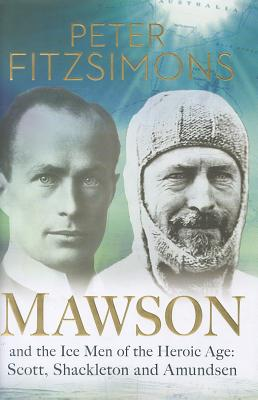 Image for Mawson: And the Ice Men of the Heroic Age: Scott, Shackleton and Amundsen.