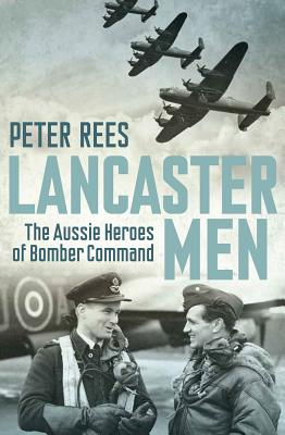 Image for Lancaster Men: The Aussie Heroes of Bomber Command