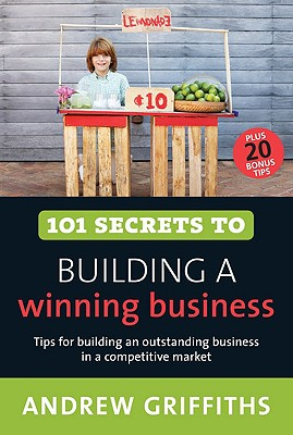 101 Secrets to Building a Winning Business, Griffiths, Andrew