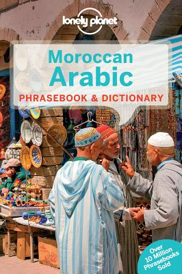 Lonely Planet Moroccan Arabic Phrasebook & Dictionary, Lonely Planet; Bacon, Dan; Andjar, Bichr; Benchehda, Abdennabi