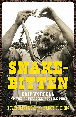 Snake-Bitten: Eric Worrell and the Australian Reptile Park, Markwell, K. and N. Cushing