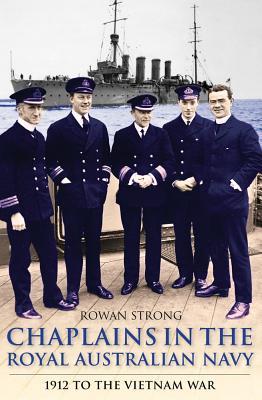 Chaplains in the Royal Australian Navy: 1912 to The Vietnam War, Rowan Strong