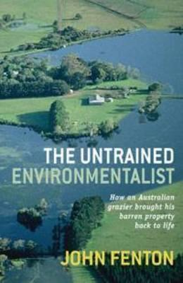 Image for The Untrained Environmentalist: How an Australian Grazier Brought His Barren Property Back to Life