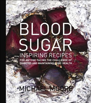 Blood Sugar: Inspiring Recipes for anyone facing the Challenge of Diabetes and maintaining good health, Moore, Michael