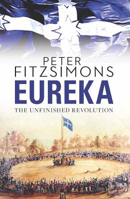 Eureka: The Unfinished Revolution [used book] *** OUT OF STOCK ***, Peter Fitzsimons