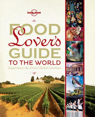 Image for Food Lover's Guide to the World: Experience the Great Global Cuisines (Lonely Planet)
