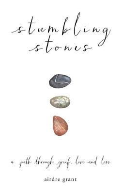 Image for Stumbling Stones: A Path through Grief, Love and Loss