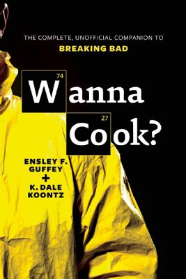 Image for Wanna Cook?: The Complete, Unofficial Companion to Breaking Bad