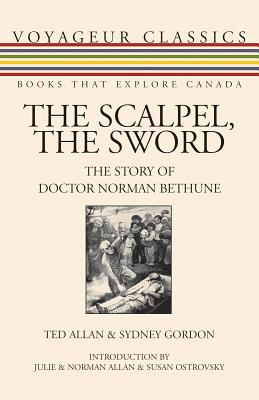 The Scalpel, the Sword : The Story of Doctor Norman Bethune, ALLAN, Ted; GORDON, Sydney