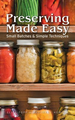 Image for Preserving Made Easy: Small Batches and Simple Techniques
