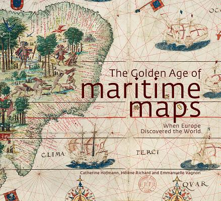 Image for The Golden Age of Maritime Maps: When Europe Discovered the World