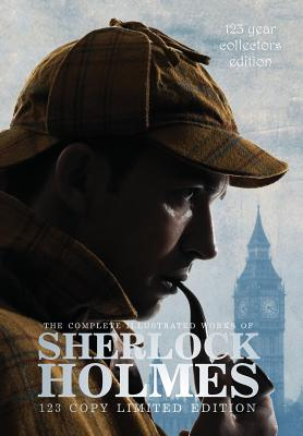 Image for The Complete Illustrated Works of Sherlock Holmes: 123 Year Collectors Edition 123 Copy Limited Edition