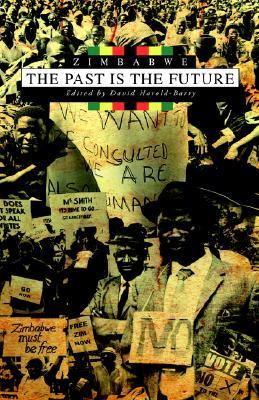 ZIMBABWE : THE PAST IS THE FUTURE : RETHINKING LAND, STATE AND NATION IN THE CONTEXT OF CRISIS, HARLOLD-BARRY, DAVID, EDITOR