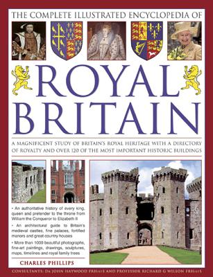 Image for The Complete Illustrated Encyclopedia of Royal Britain: A Magnificent Study of Britains's Royal Heritage with a Directory of Royalty and Over 120 of the Most Important Historic Buildings