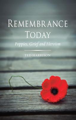 Image for Remembrance Today: Poppies, Grief and Heroism
