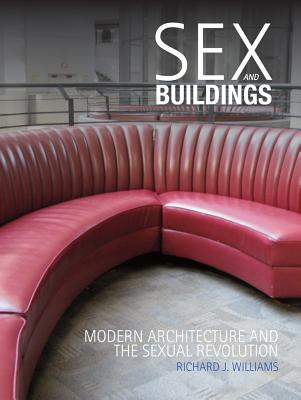 Image for Sex and Buildings: Modern Architecture and the Sexual Revolution