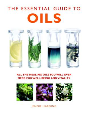 Image for The Essential Guide to Oils: All the Oils You Will Ever Need for Health, Vitality, and Well-Being (Essential Guides Series)