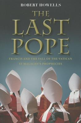 "The Last Pope: Francis and the Fall of the Vatican, ""Howells, Robert"""