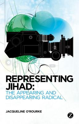 Image for Representing Jihad: The Appearing and Disappearing Radical