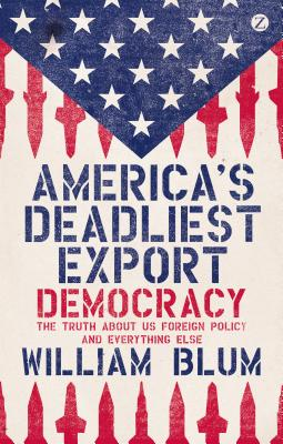 "Image for ""America's Deadliest Export: Democracy, the Truth About US Foreign Policy, and Everything Else"""