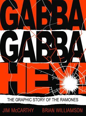 Gabba Gabba Hey!: The Graphic Story Of The Ramones, Jim McCarthy