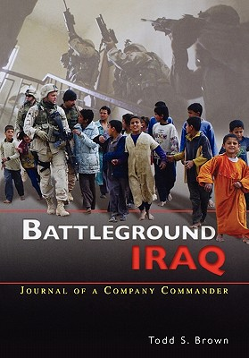 Battleground Iraq: The Journal of a Company Commander, Brown, Todd S.; Center of Military History