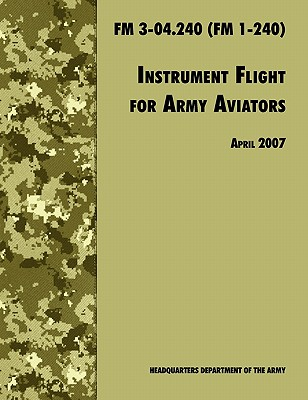 Instrument Flight for Army Aviators: The Official U.S. Army Field Manual  FM 3-04.240 (FM 1-240), April 2007 revision, Army Training and Doctrine Command; U.S. Department of the Army