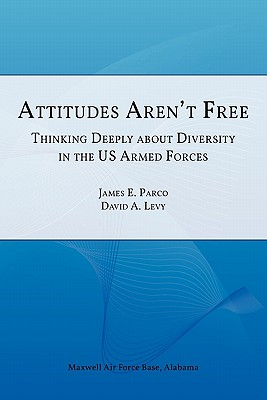 Attitudes Aren't Free: Thinking Deeply about Diversity in the U.S. Armed Forces, Air University Press