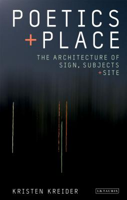 Image for Poetics and Place: The Architecture of Sign, Subjects and Site (International Library of Cultural Studies)