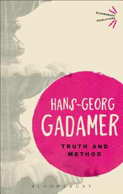Truth and Method (Bloomsbury Revelations), Hans-Georg Gadamer