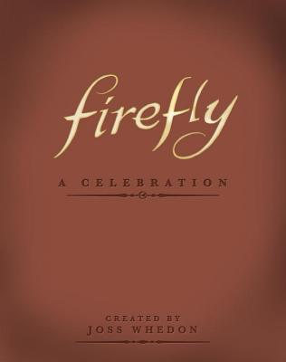 Image for Firefly: A Celebration (Anniversary Edition)
