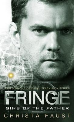Fringe - Sins of the Father (novel #3), Christa Faust