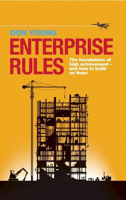 Enterprise Rules: The Foundations of High Achievement - and How to Build on Them, Young, Don
