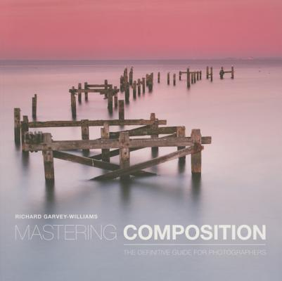 Image for Mastering Composition: The Definitive Guide for Photographers