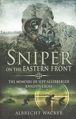 Image for Sniper on the Eastern Front: The Memoirs of Sepp Allerberger, Knight's Cross