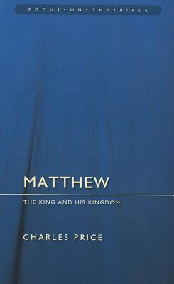 Matthew: The King And His Kingdom (Focus on the Bible), Price, Charles