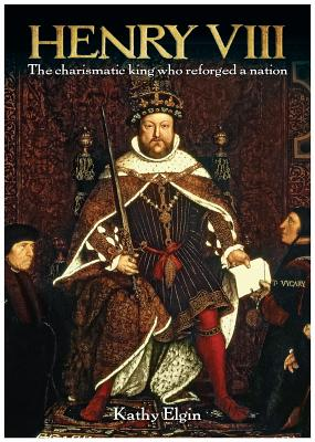 Image for Henry VIII: The Charismatic King Who Reforged a Nation