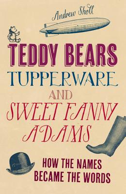 TEDDY BEARS  TUPPERWARE AND SWEET FANNY, ANDREW SHOLL