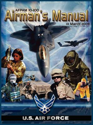 Airman's Manual Afpam 10-100. 01 March 2009, Incorporating Change 1, 24 June 2011, United States Air Force