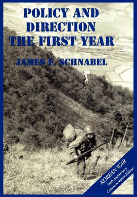 The U.S. Army and the Korean War: Policy and Direction - The First Year, Schnabel, James F.; Center of Military History, US Army