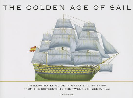 Image for The Golden Age of Sail: An Illustrated Guide to Great Sailing Ships from the Sixteenth to the Twentieth Centuries