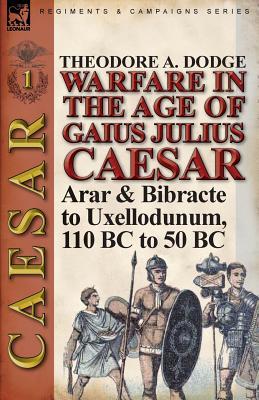 Image for Warfare in the Age of Gaius Julius Caesar-Volume 1: Arar & Bibracte to Uxellodunum, 110 BC to 50 BC