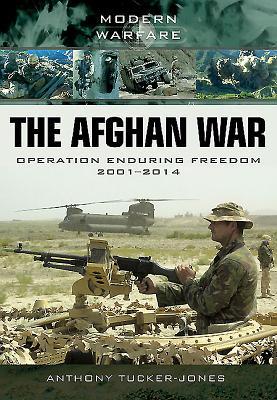 The Afghan War: Operation Enduring Freedom 2001-2014 (Modern Warfare), Tucker-Jones, Anthony