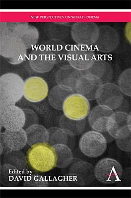 World Cinema and the Visual Arts (New Perspectives on World Cinema)